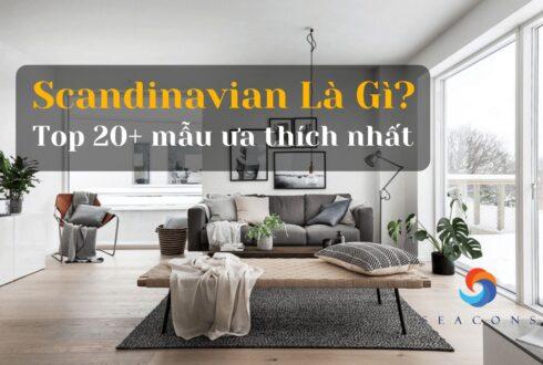 Scandinavian là gì? Top 20+ phong cách thiết kế scandinavian được ưa thích nhất 2021