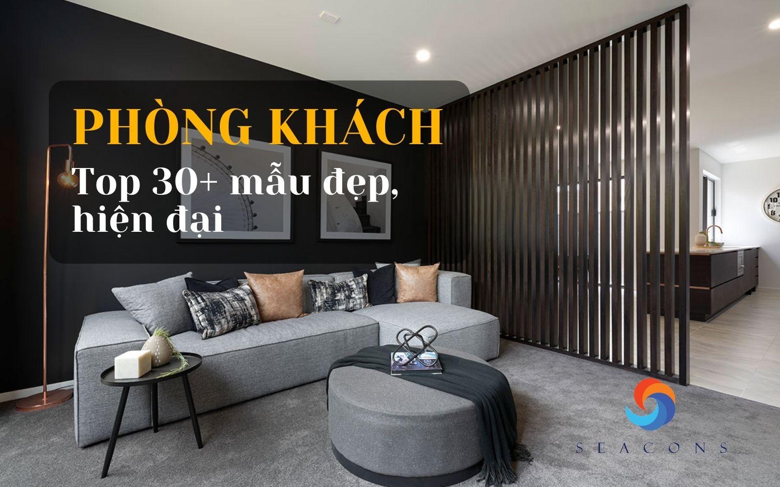 Top 30+ Mẫu phòng khách đẹp hiện đại nhất năm 2021