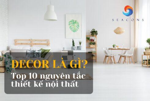 Decor là gì? Top 10 nguyên tắc thiết kế nội thất hiện đại nhất định phải biết