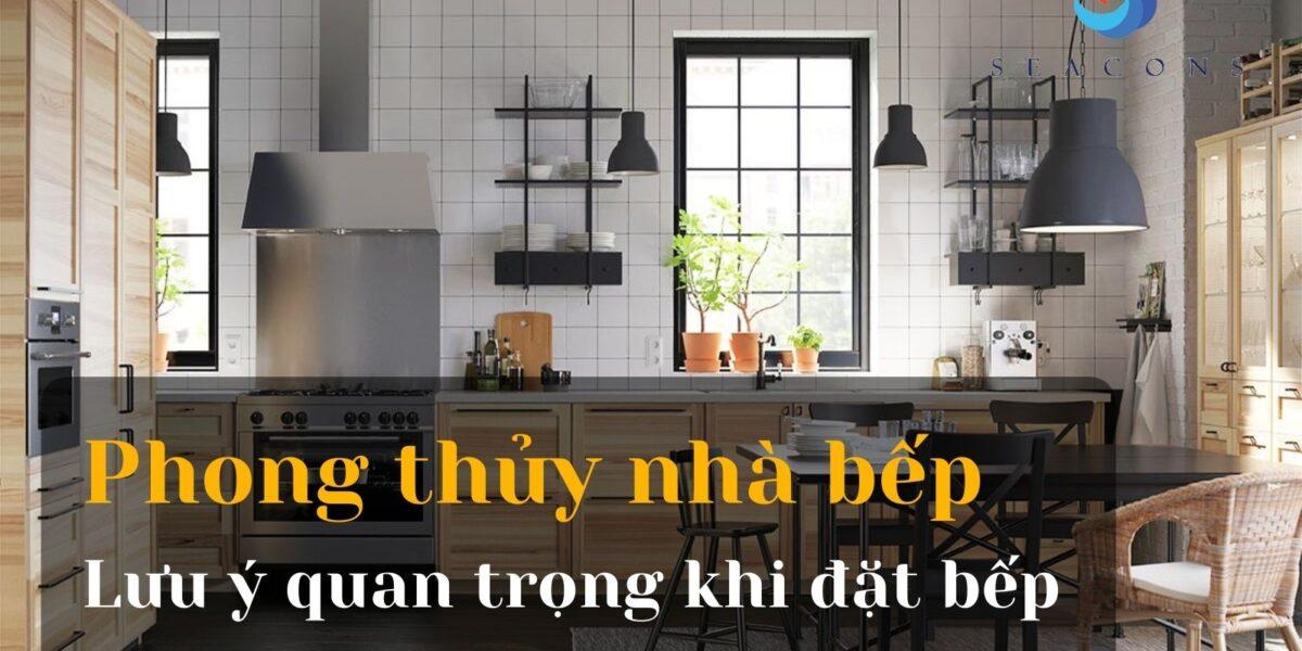 Phong thủy nhà bếp là gì? Lưu ý quan trọng khi đặt bếp để gia chủ bình an và may mắn